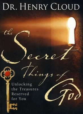 The Secret Things of God: Unlocking the Treasures Reserved for You  -     By: Dr. Henry Cloud
