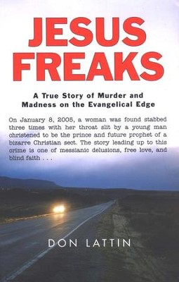 Jesus Freaks: A True Story of Murder and Madness on the Evangelical Edge  -     By: Don Lattin
