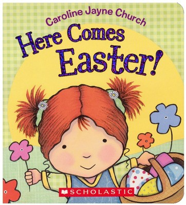 Here Comes Easter  -     By: Caroline Jayne Church     Illustrated By: Caroline Jayne Church