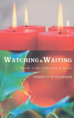 Watching And Waiting: A Guide To The Celebration Of Advent  -     By: Kenneth Stevenson