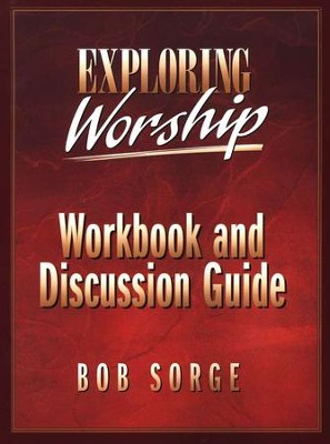 Exploring Worship Workbook & Discussion Guide  -     By: Bob Sorge