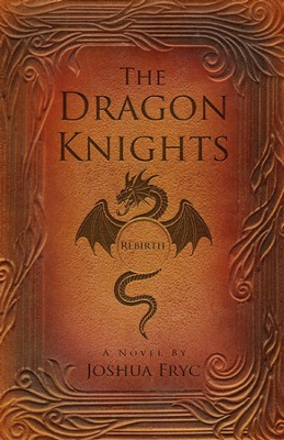 The Dragon Knights: Rebirth  -     By: Joshua Fryc