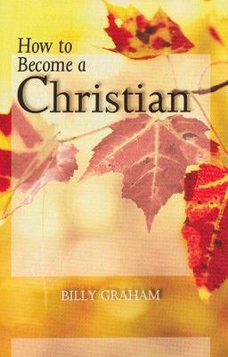 How to Become a Christian (NIV) 25 Tracts  -     By: Billy Graham