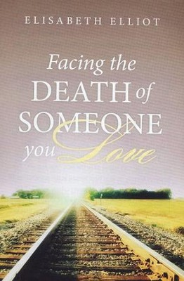 Facing the Death of Someone You Love (ESV), Pack of 25 Tracts   -     By: Elisabeth Elliot