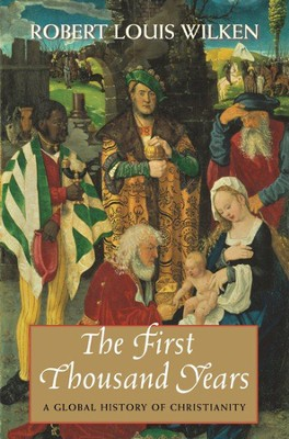 First Thousand Years: A Global History Of Christianity  -     By: Robert Louis Wilken