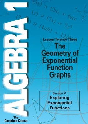 Algebra 1 - The Complete Course: The Geometry of Exponential Function Graphs DVD  -