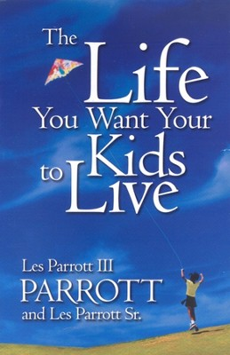 The Life You Want Your Kids to Live   -     By: Dr. Les Parrott, Dr. Leslie Parrott