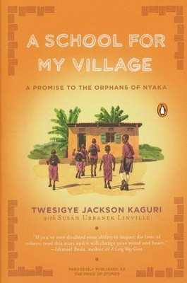 A School for My Village: A Promise to the Orphans of Nyaka  -     By: Twesigye Jackson Kaguri, Susan Urbanek Linville