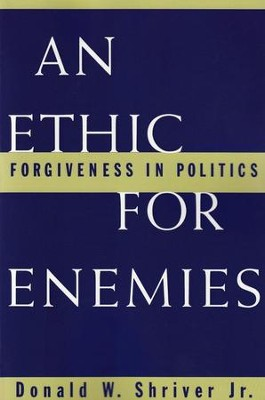 An Ethic For Enemies: Forgiveness in Politics  -     By: Donald W. Shriver Jr.