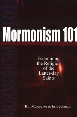 Mormonism 101  -     By: Bill McKeever, Eric Johnson