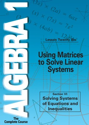 Algebra 1 - The Complete Course: Using Matrices to Solve Linear Systems DVD  -