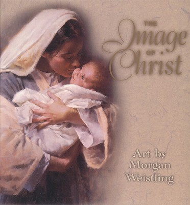 The Image of Christ   -     By: Illustrated by Morgan Weistling     Illustrated By: Morgan Weistling