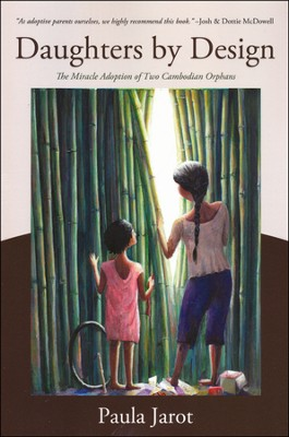 Daughters by Design: The Miracle Adoption of Two Cambodian Orphans  -     By: Paula Jarot