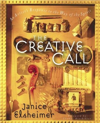 The Creative Call: An Artist's Response to the Way of the Spirit - eBook  -     By: Janice Elsheimer