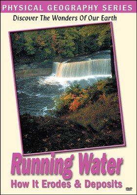 Physical Geography: Running Water-How It Erodes & Deposits DVD  -