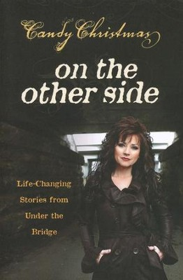 On the Other Side: Life-Changing Stories from Under the Bridge  -     By: Candy Christmas