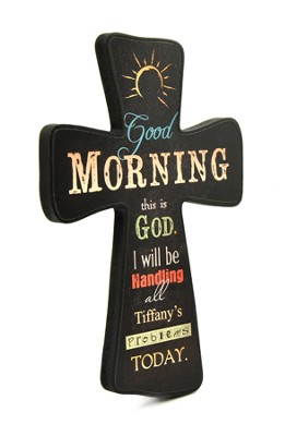 Personalized, Good Morning, God Will Be Handling All Problems Today, Black Cross Small  -