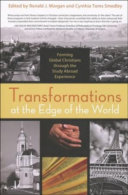 Transformations at the Edge of the World: Forming Global Christians through the Study Abroad Experience.  -     Edited By: Ronald J. Morgan, Cynthia Toms Smedley     By: Ronald J. Morgan(Eds.) & Cynthia Toms Smedley(Eds.)