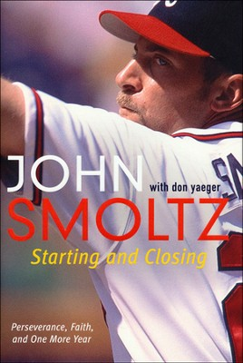 Starting and Closing; Perseverance, Faith, and One More Year  -     By: John Smoltz, Don Yaeger