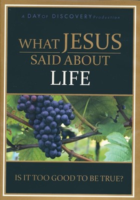What Jesus Said About Life: Is it Too Good to Be True? - DVD  -