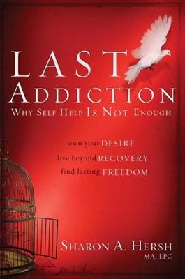 The Last Addiction: Own Your Desire, Live Beyond Recovery, Find Lasting Freedom - eBook  -     By: Sharon Hersh