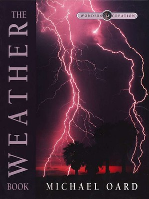 The Weather Book, The Wonders of Creation Series     -     By: Michael Oard