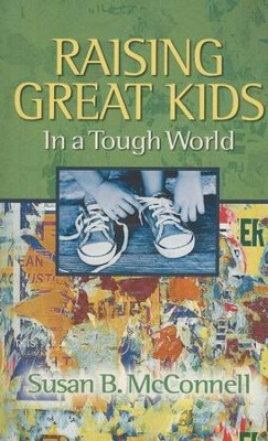 Raising Great Kids in a Tough World   -     By: Susan B. McConnell