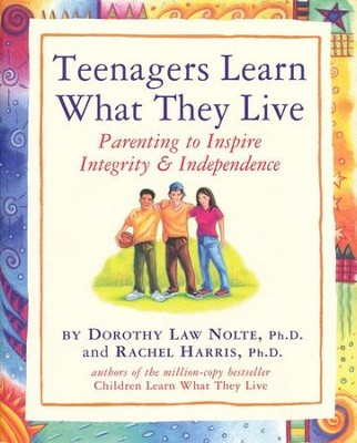 Teenagers Learn What They Live   -     By: Dorothy Law Nolte, Rachel Harris