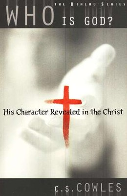 Who Is God? His Character Revealed in the Christ,  The Dialog Series  -     By: C S Cowles