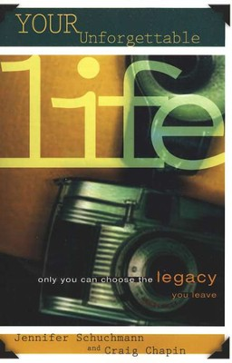 Your Unforgettable Life: Only You Can Choose the Legacy You Leave  -     By: Jennifer Schuchmann, Craig Chapin