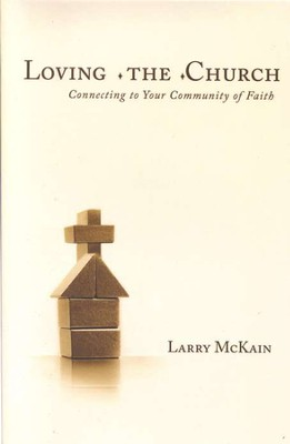 Loving the Church: Connecting to Your Community of   -     By: Larry McKain