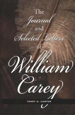 The Journal and Selected Letters of William Carey   -     By: Terry G. Carter
