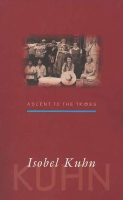 Ascent To The Tribes   -     By: Isobel Kuhn