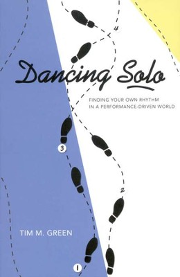 Dancing Solo: A Single's Guide-Finding Your Own Rhythm in a Performance-Driven World  -     By: Tim Green