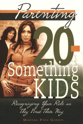 Parenting 20-Something Kids: Recognizing Your Role as They Find Their Way  -     By: Martha Pope Gore