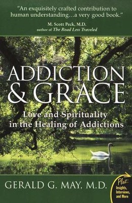Addiction and Grace: Love and Spirituality in the Healing of Addiction  -     By: Gerald G. May