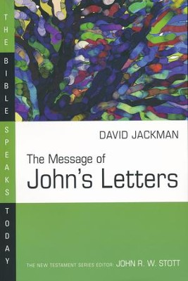 The Message of John's Letters (1-3 John): The Bible Speaks Today [BST]  -     Edited By: John Stott     By: David Jackman