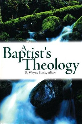A Baptist's Theology   -     Edited By: R. Wayne Stacy     By: Edited by R. Wayne Stacy
