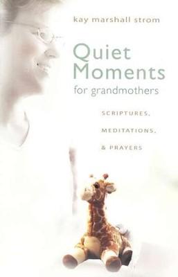 Quiet Moments for Grandmothers: Scriptures, Meditations, & Prayers  -     By: Kay Marshall Strom
