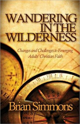 Wandering In The Wilderness: Changes and Challenges to Emerging Adults' Christian Faith  -     By: Brian Simmons