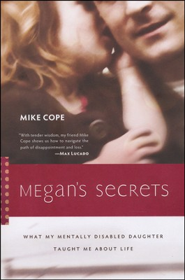Megan's Secrets: What My Mentally Disabled Daughter Taught Me About Life  -     By: Mike Cope