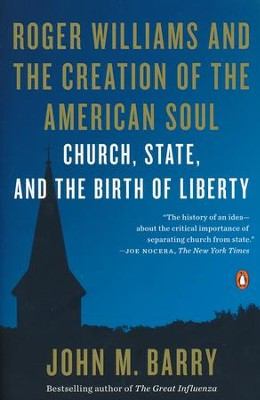 Church, State, and the Birth of Liberty: Roger Williams and the Creation of the American Soul  -     By: John M. Barry