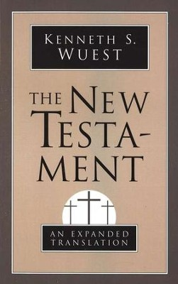The New Testament: An Expanded Translation  -     By: Kenneth Wuest
