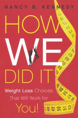 How We Did It: Weight Loss Choices That Will Work for You!   -     By: Nancy Kennedy