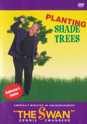 Planting Shade Trees, DVD  -     By: Dennis Swanberg