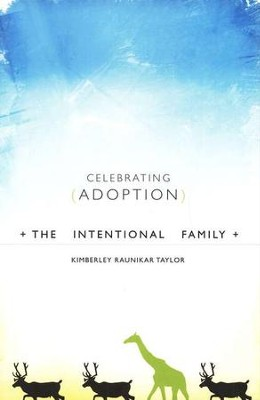 The Intentional Family: Celebrating Adoption  -     By: Kimberley Raunikar Taylor