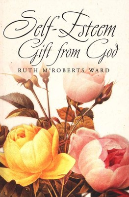 Self-Esteem: Gift from God   -     By: Ruth Ward