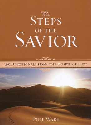 The Steps Of The Savior: 365 Devotionals from the Gospel of Luke  -     By: Phil Ware
