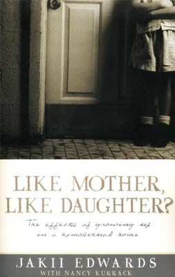 Like Mother, Like Daughter?: The Effects of Growing Up in a  Homosexual Home  -     By: Jakii Edwards, Nancy Kurrack