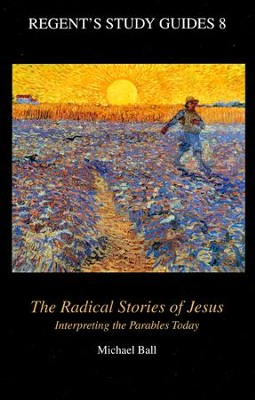 The Radical Stories of Jesus: Interpreting the Parables Today  -     By: Michael Ball